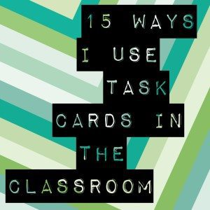 15 Ways to Use Task Cards in the Classroom
