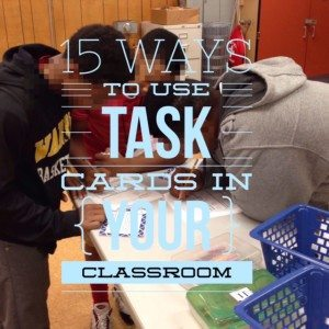 15 Ways to Use Task Cards in Your Classroom