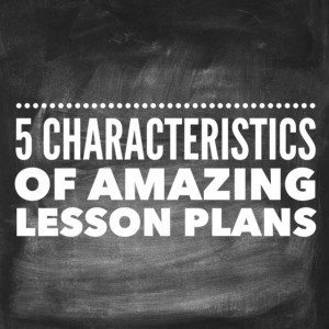Think of your best lesson plan. Does it share these 5 characteristics? I'm betting it does.