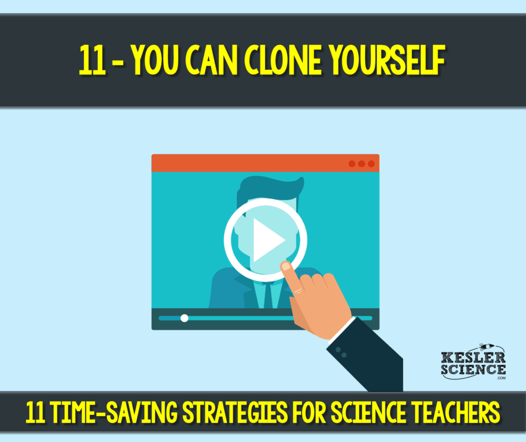 Record your lessons to clone yourself as a teacher. Read all about how to make your science class more efficient using 11 time saving strategies